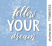 follow your dream. handdrawn... | Shutterstock .eps vector #770883523