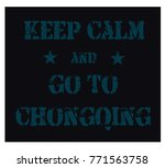keep calm and go to chongqing... | Shutterstock . vector #771563758