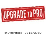 upgrade to pro grunge rubber... | Shutterstock .eps vector #771673780