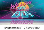 80s  we love the 80's. retro... | Shutterstock .eps vector #771919480
