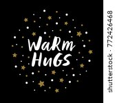 warm hugs   trendy brush hand... | Shutterstock .eps vector #772426468