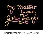 hand lettering no matter what...   Shutterstock .eps vector #772693870
