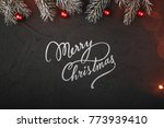 xmas theme with fir branches ... | Shutterstock . vector #773939410