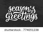 seasons greetings calligraphy... | Shutterstock . vector #774051238