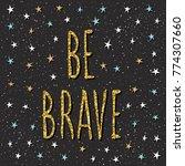 be brave. handwritten lettering ... | Shutterstock . vector #774307660