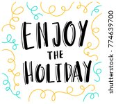 enjoy the holiday. hand drawn... | Shutterstock .eps vector #774639700