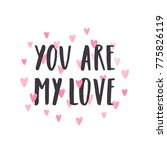 you are my love. hand drawn... | Shutterstock .eps vector #775826119