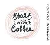 start with coffee  handdrawn... | Shutterstock .eps vector #776516470