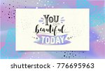 you are beautiful today. modern ...   Shutterstock .eps vector #776695963