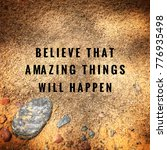 Small photo of Motivational and inspirational quotes - Believe that amazing things will happen. With vintage styled background.ok