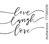 live  laugh  love phrase. ink...   Shutterstock .eps vector #777300250