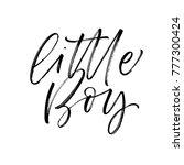 little boy phrase. ink... | Shutterstock .eps vector #777300424