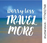 worry less travel more.... | Shutterstock .eps vector #777652768