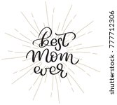 best mom ever  vintage text on... | Shutterstock . vector #777712306
