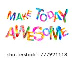 make today awesome....   Shutterstock .eps vector #777921118