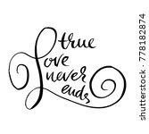 true love never ends. handdrawn ... | Shutterstock .eps vector #778182874