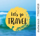 let s go travel. beautiful... | Shutterstock .eps vector #778324018
