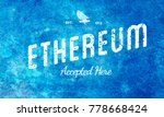 ethereum blue accepted here... | Shutterstock . vector #778668424
