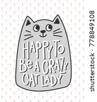happy to be a crazy cat lady... | Shutterstock .eps vector #778849108