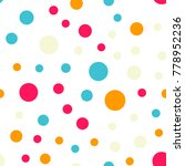 colorful polka dots seamless... | Shutterstock .eps vector #778952236