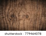 old grunge dark textured wooden ... | Shutterstock . vector #779464078