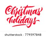 christmas holidays calligraphy... | Shutterstock .eps vector #779597848