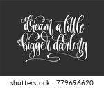 dream a little bigger darling   ... | Shutterstock . vector #779696620