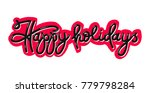 hand lettering happy holidays... | Shutterstock .eps vector #779798284