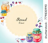 watercolor round frame of jams... | Shutterstock . vector #779830990