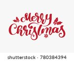 hand lettering merry christmas... | Shutterstock .eps vector #780384394