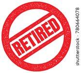 retired round rubber stamp | Shutterstock .eps vector #780664078