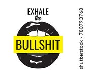 exhale the bullshit wall poster.... | Shutterstock .eps vector #780793768