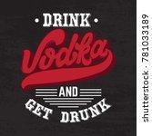 vodka. drink and get drunk.... | Shutterstock .eps vector #781033189