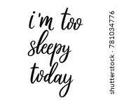 i am too sleepy today. hand... | Shutterstock .eps vector #781034776