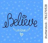 believe in love vector words ... | Shutterstock .eps vector #781270528