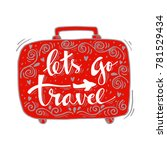 let's go travel. motivational... | Shutterstock .eps vector #781529434