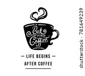life begins after coffee. but...   Shutterstock .eps vector #781649239