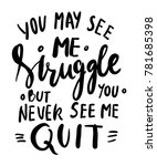 you may see me struggle but you ... | Shutterstock .eps vector #781685398