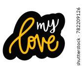my love. valentine quote. hand... | Shutterstock .eps vector #782209126