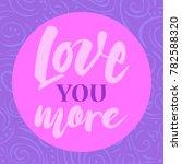 love you more lettering. hand...   Shutterstock .eps vector #782588320