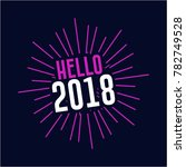 hello 2018  type design vector... | Shutterstock .eps vector #782749528