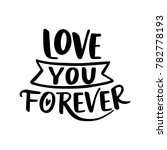 love you forever. hand drawn... | Shutterstock .eps vector #782778193