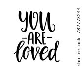 you are loved. hand drawn... | Shutterstock .eps vector #782778244