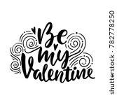 be my valentine. hand drawn... | Shutterstock .eps vector #782778250