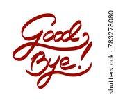 handwritten phrase good bye | Shutterstock . vector #783278080