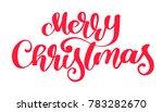 text merry christmas hand... | Shutterstock . vector #783282670