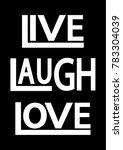 live  laugh  love. modern... | Shutterstock .eps vector #783304039