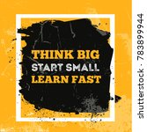 think big  start small  learn... | Shutterstock .eps vector #783899944