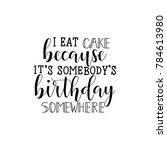 i eat cake because it's... | Shutterstock .eps vector #784613980