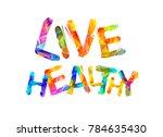 live healthy. words of vector... | Shutterstock .eps vector #784635430